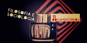 Filosofia-e-Sociologia-10-documentários